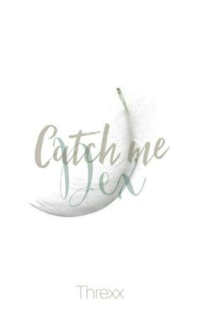 Catch me Dex by Threxx