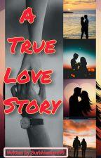 A True Love Story  by SurbhiSaloni99