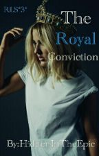 RLS *2* The Royal Conviction by HiddenInTheEpic