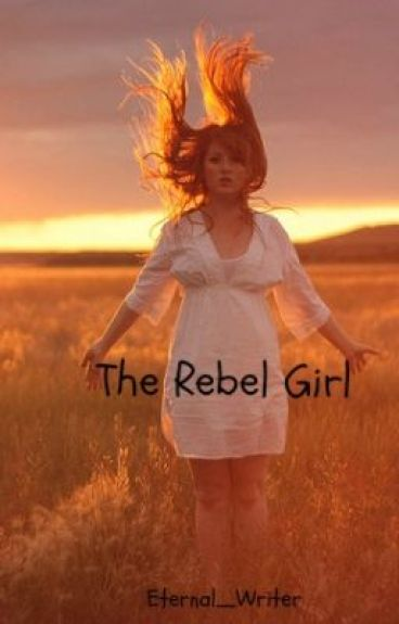 The Rebel Girl by Eternal_Writer