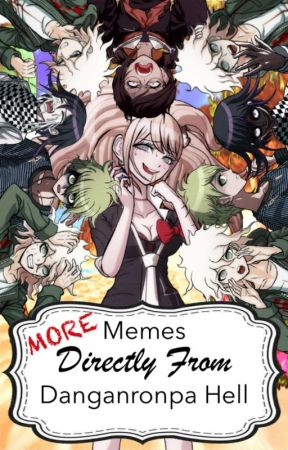 More Memes Directly From Danganronpa Hell (The Sequel) by Josie_Terry