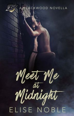 Meet Me at Midnight ( Romance, Completed) by EliseNoble