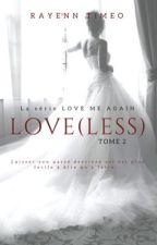 LOVE(LESS) - TOME 2 by rayenn-timeo
