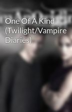 One Of A Kind (Twilight/Vampire Diaries) by IAmAnOriginal