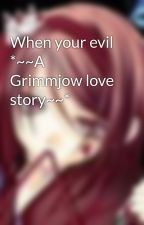 When your evil *~~A Grimmjow love story~~* by sexywolfdemon99
