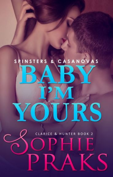 Baby I'm Yours (Spinsters & Casanovas: Clarice & Hunter book 2)