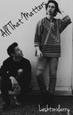 All That Matters - Cameron Dallas/Nash Grier (boyxboy) by lashtonxlarry