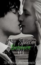 The Space Between Us | Drarry Fanfic | by XxPrinceAnonomousxX