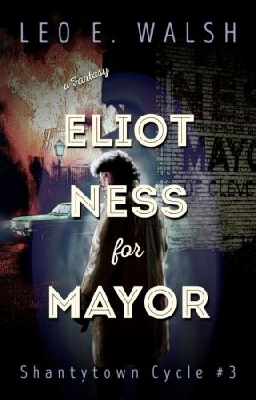 Eliot Ness for Mayor -- a fantasy by LeoWalsh4