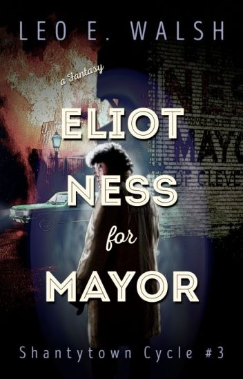 Eliot Ness for Mayor -- an urban fantasy