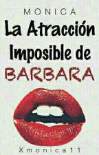 La Atracción Imposible De Bárbara by lMonicaM