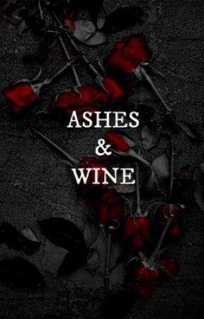 Ashes & Wine (An AU TVD FanFiction) by TheresAlwaysForever