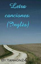 Lyrics Songs. Letras Canciones (English) by Yanhon24