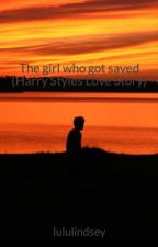 The girl who got saved (Harry Styles Love Story) by lululindsey