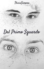 Dal Primo Sguardo by ThisisSimona