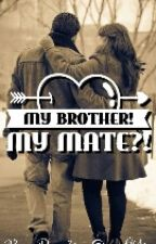 My Brother!My Mate?! by Pumpkin_Queen94