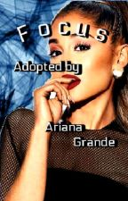 Focus // Adopted by Ariana Grande by LifeIsdeath_