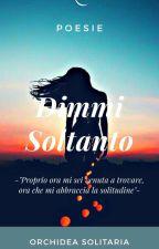 Dimmi Soltanto by OrchideaSolitaria