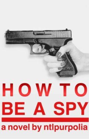 How To Be A Spy by ntlpurpolia