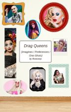 Drag Queen Imagines/Preferences/One-Shots by thwooorp