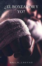 ¿El Boxeador Y Yo? by Naela_cattyz15
