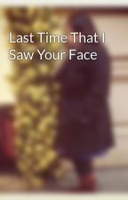 Last Time That I Saw Your Face by agirlwithabeat