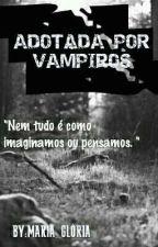 Adotada por Vampiros  by MariaGloriaPei123
