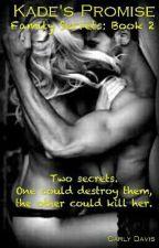 Kade's Promise {Family Secrets: Book Six} by carlydavis_98