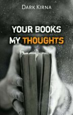 Your Books - My Thoughts by DarkKirna