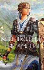 Keep Hold of the Amulet by TylerHolding