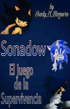 Sonadow: El Juego De La Supervivencia  by Shady_Darkness_2017