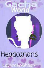 Gacha World Headcanons by Lavender-Ghost-