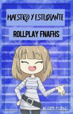 maestro y estudiante ~[fnafhs roll][abierto] by t-super-fnafhs