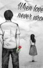 When Love Is Never Wrong by alexaisler