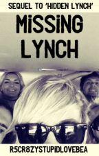 Missing Lynch (Sequel to Hidden Lynch)•An R5 Fanfic by bealynxh