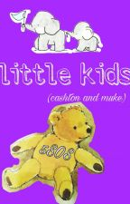 little kids [5 Seconds of Summer] {muke and cashton} by aiskiusmi