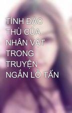 TÍNH ĐẶC THÙ CỦA NHÂN VẬT TRONG TRUYỆN NGẮN LỖ TẤN by o0ohoahonggaio0o