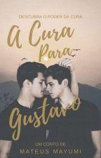 A Cura Para Gustavo (Romance Gay) by MateusMayumi24