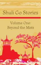 Shuli Go Stories Vol. 1: Beyond the Mists by NadiaSeliah