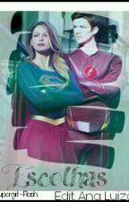 Escolhas - Supergirl & The Flash {Concluida} #CPOW by ALuiza22