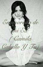 Enamorada de mi ex ( Camila Cabello y tu ) Gp by arigrande11