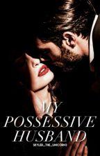 My Possessive Husband by skyler_the_unicorn3