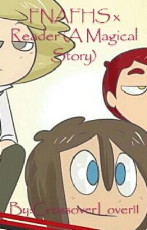 FNAFHS x reader (A Magical Story) by CrossoverLover11