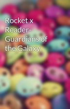 Rocket x Reader- Guardians of the Galaxy by AngieC17
