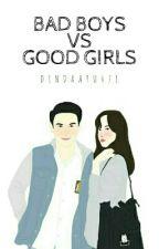 BAD BOYS VS  GOOD GIRLS  by DindaAyu471