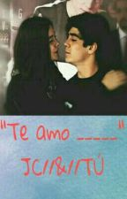 """""""Te Amo __________"""" JC//&//Tú by itze_89"""