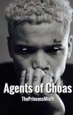 Agents of Choas ( Coming Soon ) by ThePrincessMisfit
