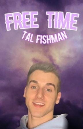 Free Time [Tal Fishman Fanfiction] by jxllyjxck