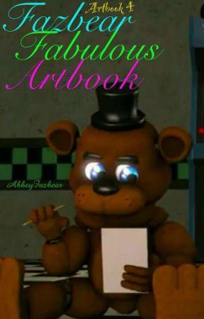 Fazbear Fabulous Artbook (Artbook 4) by AbbeyFazbear