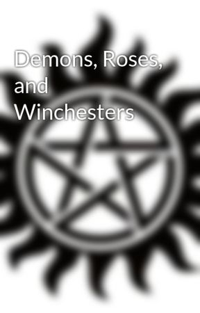 Demons, Roses, and Winchesters by huntersunite